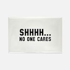 Shhhh... No One Cares Rectangle Magnet