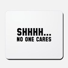 Shhhh... No One Cares Mousepad