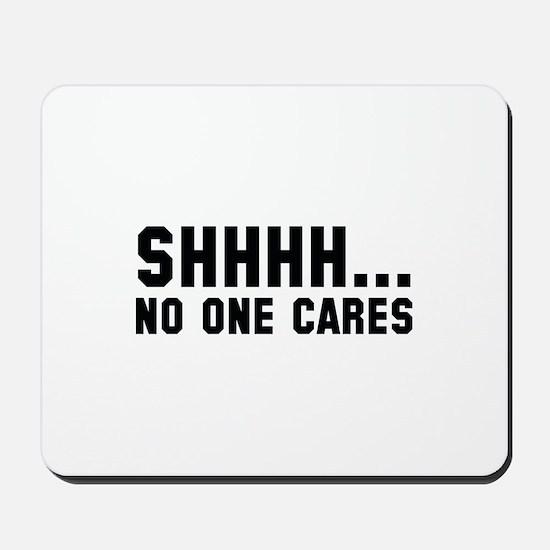 Shhhh... No One Cares Mousepad