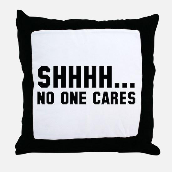 Shhhh... No One Cares Throw Pillow