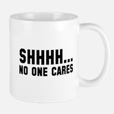 Shhhh... No One Cares Mug