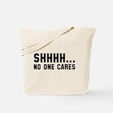 Shhhh... No One Cares Tote Bag