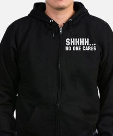 Shhhh... No One Cares Zip Hoodie