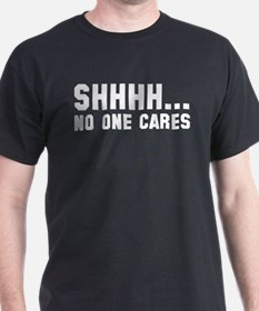 Shhhh... No One Cares T-Shirt