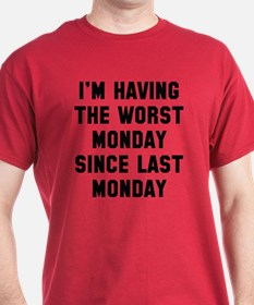 I'm Having The Worst Monday T-Shirt
