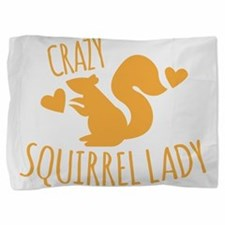 Crazy Squirrel lady Pillow Sham