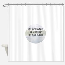 better at the lake Shower Curtain