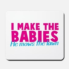 I make the babies - He mows the lawn Mousepad