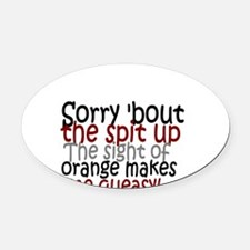 Sorry about the spit up Oval Car Magnet
