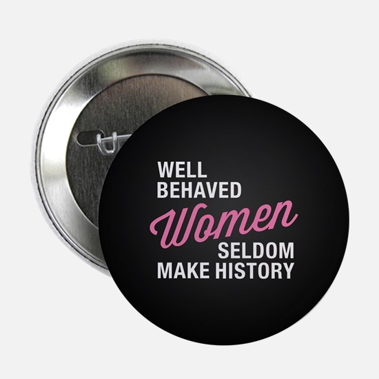 "Well Behaved Women 2.25"" Button (10 pack)"