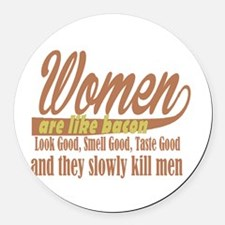 women are like bacon Round Car Magnet