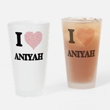 I love Aniyah (heart made from word Drinking Glass