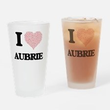 I love Aubrie (heart made from word Drinking Glass