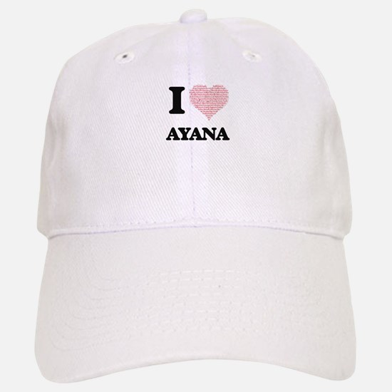 I love Ayana (heart made from words) design Cap