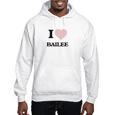 I love Bailee (heart made from w Hoodie Sweatshirt