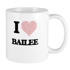 I love Bailee (heart made from words) design Mugs