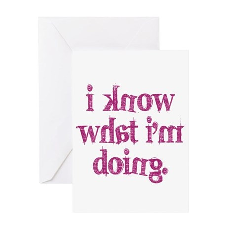 I know what I'm doing Greeting Card