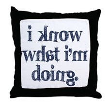 I know what I'm doing Throw Pillow