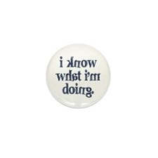 I know what I'm doing Mini Button (10 pack)