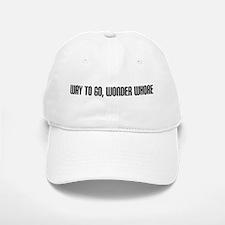 """Way to Go, Wonder Whore"" Baseball Baseball Cap"