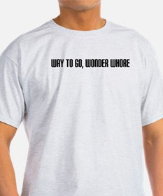"""Way to Go, Wonder Whore"" T-Shirt"