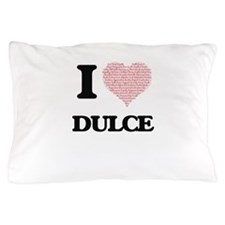 I love Dulce (heart made from words) d Pillow Case