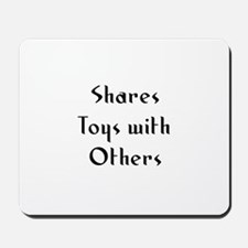 Shares Toys with Others Mousepad