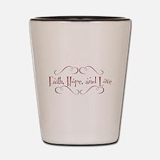 faith, hope, love Shot Glass