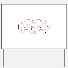 faith, hope, love Yard Sign
