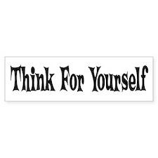 Think For Yourself Bumper Bumper Sticker