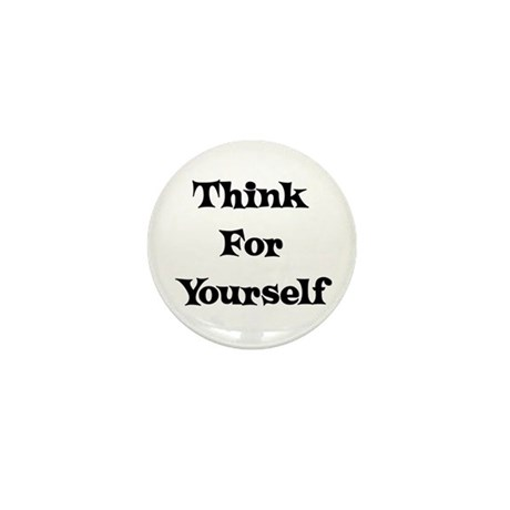 Think For Yourself Mini Button