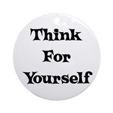 Think For Yourself Ornament (Round)