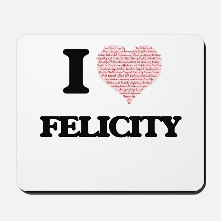 I love Felicity (heart made from words) Mousepad