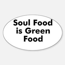 Soul Food is Green Food Oval Decal