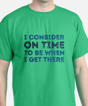 I Consider On Time T-Shirt