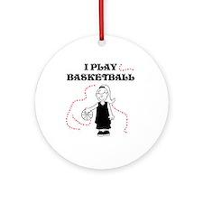 I Play Basketball (girl) Ornament (Round)