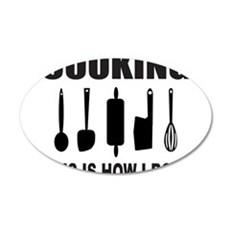 COOKING THIS IS HOW I ROLL 35x21 Oval Wall Decal