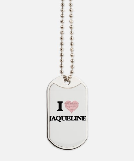 I love Jaqueline (heart made from words) Dog Tags