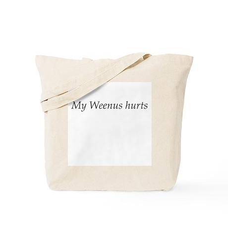 My Weenus hurts Tote Bag