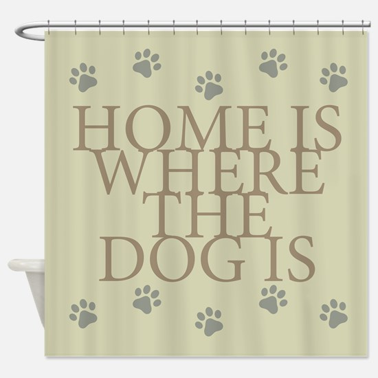 Home Is Where The Dog Is Shower Curtain