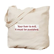 Your liver is evil,  It must  Tote Bag