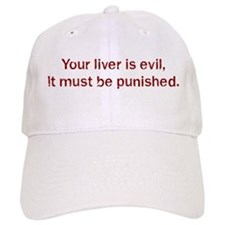 Your liver is evil, It must Baseball Cap