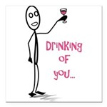 Drinking of You Square Car Magnet 3