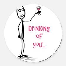 Drinking of You Round Car Magnet