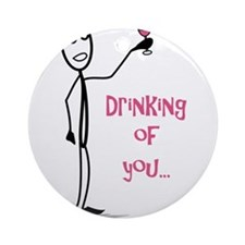 Drinking of You Round Ornament