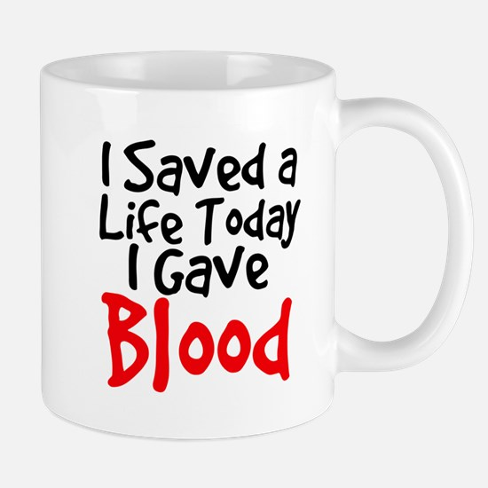 I saved a life today I gave Blood Mugs
