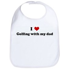 I Love Golfing with my dad Bib