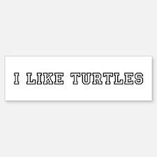 I Like Turtles Bumper Bumper Bumper Sticker