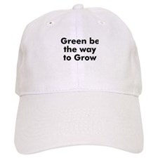 Green be the way to Grow Baseball Cap