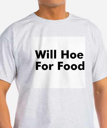 Will Hoe For Food T-Shirt